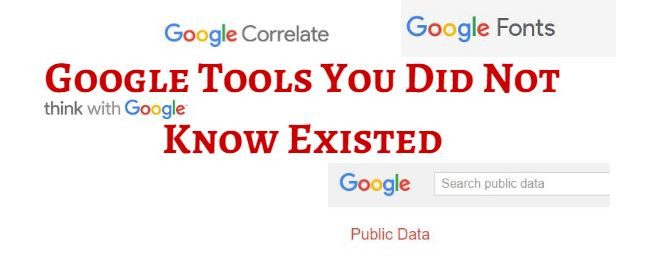 Google Tools You Did not Know Existed